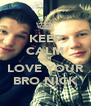 KEEP CALM AND LOVE YOUR BRO NICK - Personalised Poster A4 size