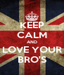 KEEP CALM AND LOVE YOUR BRO'S - Personalised Poster A4 size