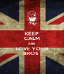KEEP CALM AND LOVE YOUR BROS  - Personalised Poster A4 size