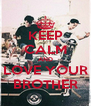 KEEP CALM AND LOVE YOUR BROTHER - Personalised Poster A4 size