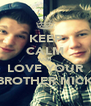 KEEP CALM AND LOVE YOUR BROTHER NICK - Personalised Poster A4 size