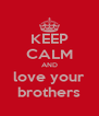 KEEP CALM AND love your brothers - Personalised Poster A4 size