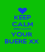 KEEP CALM AND LOVE YOUR  BUERE XX  - Personalised Poster A4 size