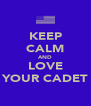 KEEP CALM AND LOVE YOUR CADET - Personalised Poster A4 size