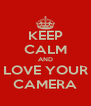 KEEP CALM AND LOVE YOUR CAMERA - Personalised Poster A4 size