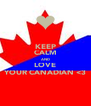 KEEP CALM AND LOVE YOUR CANADIAN <3 - Personalised Poster A4 size