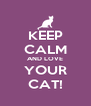 KEEP CALM AND LOVE YOUR CAT! - Personalised Poster A4 size