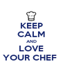 KEEP CALM AND LOVE YOUR CHEF  - Personalised Poster A4 size