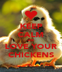 KEEP CALM and LOVE YOUR CHICKENS - Personalised Poster A4 size