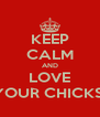 KEEP CALM AND LOVE YOUR CHICKS! - Personalised Poster A4 size