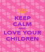 KEEP CALM AND LOVE YOUR CHILDREN - Personalised Poster A4 size