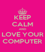 KEEP CALM AND LOVE YOUR COMPUTER - Personalised Poster A4 size
