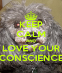 KEEP CALM AND LOVE YOUR CONSCIENCE - Personalised Poster A4 size