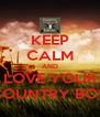 KEEP CALM AND LOVE YOUR COUNTRY BOY - Personalised Poster A4 size