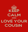 KEEP CALM AND LOVE YOUR COUSIN  - Personalised Poster A4 size