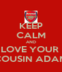 KEEP CALM AND LOVE YOUR  COUSIN ADAM - Personalised Poster A4 size