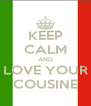 KEEP CALM AND LOVE YOUR COUSINE - Personalised Poster A4 size