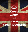 Keep Calm And Love Your Cousins - Personalised Poster A4 size