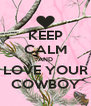 KEEP CALM AND LOVE YOUR COWBOY - Personalised Poster A4 size