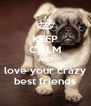 KEEP CALM AND love your crazy best friends - Personalised Poster A4 size