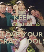 KEEP CALM AND LOVE YOUR CRAZY IDOLS - Personalised Poster A4 size