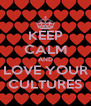 KEEP CALM AND LOVE YOUR CULTURES - Personalised Poster A4 size