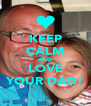 KEEP CALM AND LOVE YOUR DAD! - Personalised Poster A4 size