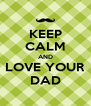 KEEP CALM AND LOVE YOUR DAD - Personalised Poster A4 size