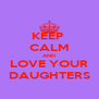 KEEP  CALM AND LOVE YOUR DAUGHTERS - Personalised Poster A4 size