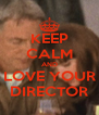 KEEP CALM AND LOVE YOUR DIRECTOR - Personalised Poster A4 size