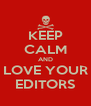 KEEP CALM AND LOVE YOUR EDITORS - Personalised Poster A4 size