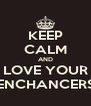 KEEP CALM AND LOVE YOUR ENCHANCERS - Personalised Poster A4 size
