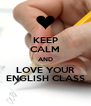 KEEP CALM AND LOVE YOUR ENGLISH CLASS - Personalised Poster A4 size