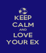 KEEP CALM AND LOVE YOUR EX - Personalised Poster A4 size