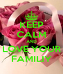 KEEP CALM AND LOVE YOUR FAMILIY - Personalised Poster A4 size