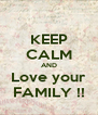 KEEP CALM AND Love your FAMILY !! - Personalised Poster A4 size