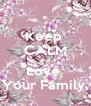 Keep  CALM and  Love  Your Family. - Personalised Poster A4 size