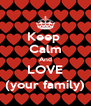 Keep  Calm And LOVE (your family) - Personalised Poster A4 size