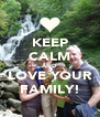 KEEP CALM AND LOVE YOUR FAMILY! - Personalised Poster A4 size