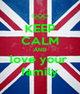 KEEP CALM AND love your  family - Personalised Poster A4 size