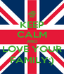 KEEP CALM AND LOVE YOUR FAMILY:) - Personalised Poster A4 size