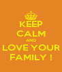 KEEP CALM AND LOVE YOUR FAMILY ! - Personalised Poster A4 size