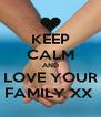 KEEP CALM AND LOVE YOUR FAMILY XX  - Personalised Poster A4 size