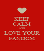 KEEP CALM AND LOVE YOUR FANDOM - Personalised Poster A4 size