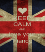KEEP CALM AND love your Fiance - Personalised Poster A4 size