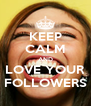 KEEP CALM AND LOVE YOUR FOLLOWERS - Personalised Poster A4 size