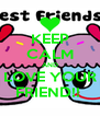 KEEP CALM AND LOVE YOUR FRIEND!!  - Personalised Poster A4 size