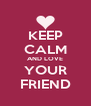 KEEP CALM AND LOVE YOUR FRIEND - Personalised Poster A4 size