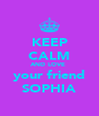 KEEP CALM AND LOVE  your friend SOPHIA - Personalised Poster A4 size