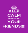 KEEP CALM AND LOVE YOUR FRIENDS!!!! - Personalised Poster A4 size